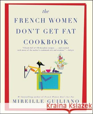 The French Women Don't Get Fat Cookbook Mireille Guiliano 9781439148976 Atria Books