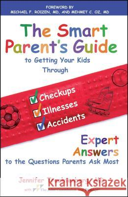 The Smart Parent's Guide: Getting Your Kids Through Checkups, Illnesses, and Accidents Jennifer Trachtenberg 9781439152911