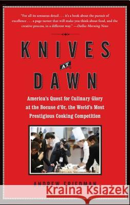 Knives at Dawn: America's Quest for Culinary Glory at the Bocuse d'Or, the World's Most Prestigious Cooking Competition Andrew Friedman 9781439153116