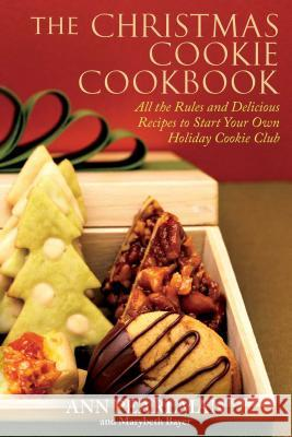 The Christmas Cookie Cookbook: All the Rules and Delicious Recipes to Start Your Own Holiday Cookie Club Ann Pearlman Mary Beth Bayer 9781439159545