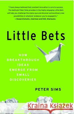 Little Bets: How Breakthrough Ideas Emerge from Small Discoveries Peter Sims 9781439170434