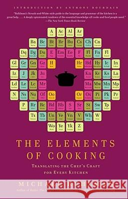 The Elements of Cooking: Translating the Chef's Craft for Every Kitchen Michael Ruhlman Anthony Bourdain 9781439172520