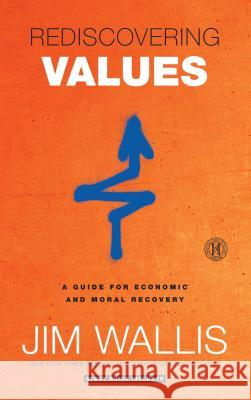 Rediscovering Values: A Guide for Economic and Moral Recovery Jim Wallis 9781439183199