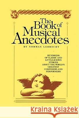 Book of Musical Anecdotes Norman Lebtecht Norman Lebrecht 9781439199947 Free Press