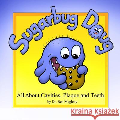 Sugarbug Doug: All about Cavities, Plaque, and Teeth Dr Ben Magleby 9781439225004