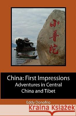 China: First Impressions: Adventures in Central China and Tibet Eddy Donofrio 9781439240106