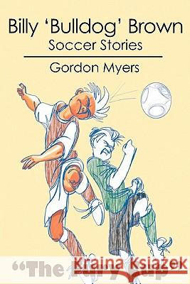 Billy 'Bulldog' Brown: Soccer Stories Gordon Myers Keith Baxter 9781439240991