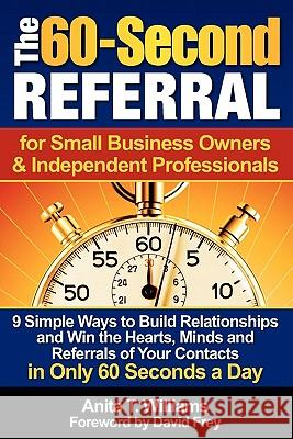 The 60-Second Referral: For Small Business Owners & Independent Professionals Anita T. Williams 9781439242834