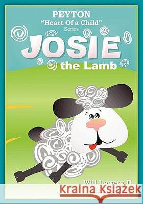 Peyton, Heart of a Child Series: Josie the Lamb Will Lower Angelia Toussaint Alex Lowery 9781439248522