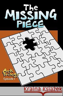 The Missing Piece: Ark Trilogy Episode 1 Sheridan Maloney 9781439256749