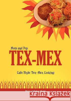 Mom and Pop Tex-Mex: Cafe Style Tex-Mex Cooking Michael Fahrenthold 9781439267646