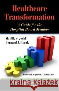Healthcare Transformation: A Guide for the Hospital Board Member Joshi Maulik 9781439805060