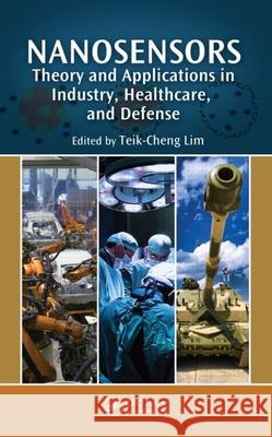 Nanosensors: Theory and Applications in Industry, Healthcare and Defense Teik-Cheng Lim   9781439807361