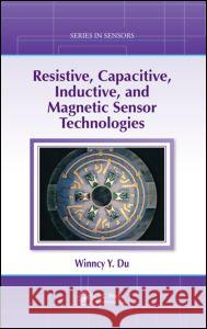 Resistive, Capacitive, Inductive, and Magnetic Sensor Technologies Winncy Du Scott W. Yelich  9781439812440 Taylor & Francis