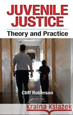 Juvenile Justice: Theory and Practice Cliff Roberson   9781439813768