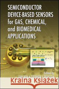 Semiconductor Device-Based Sensors for Gas, Chemical, and Biomedical Applications Fan Ren Stephen J Pearton  9781439813874