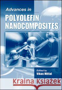Advances in Polyolefin Nanocomposites Vikas Mittal   9781439814543 Taylor and Francis