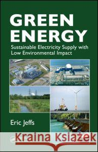 Green Energy : Sustainable Electricity Supply with Low Environmental Impact Eric Jeffs 9781439818923