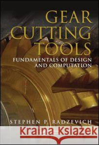 Gear Cutting Tools : Fundamentals of Design and Computation Stephen P. Radzevich   9781439819678