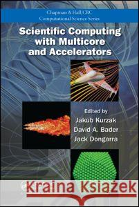 Scientific Computing with Multicore and Accelerators Jack Dongarra David A. Bader Jakub Kurzak 9781439825365