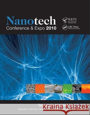 Nanotechnology 2010: Fabrication, Particles, Characterization, Mems, Electronics and Photonics; Technical Proceedings of the 2010 Nsti Nano NSTI   9781439834015 Taylor & Francis