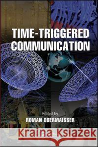 Time-Triggered Communication Roman Obermaisser 9781439846612 CRC Press