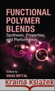 Functional Polymer Blends: Synthesis, Properties, and Performance Vikas Mittal   9781439856697 Taylor and Francis