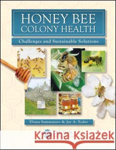 Honey Bee Colony Health : Challenges and Sustainable Solutions Diana Sammataro Jay Yoder 9781439879405
