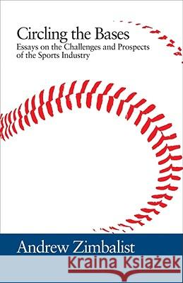 Circling the Bases: Essays on the Challenges and Prospects of the Sports Industry Andrew Zimbalist 9781439902820