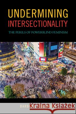Undermining Intersectionality: The Perils of Powerblind Feminism Barbara Tomlinson   9781439916513