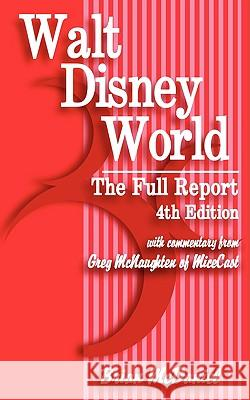 Walt Disney World: The Full Report: 4th Edition Brian McDaniel Greg McNaughten 9781440103292