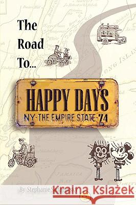 The Road to Happy Days: A Memoir of Life on the Road as an Antique Toy Dealer Stephanie Sadagursky 9781440104534