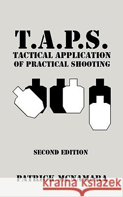 T.A.P.S. Tactical Application of Practical Shooting: Recognize the Void in Your Tactical Training Patrick McNamara 9781440109591