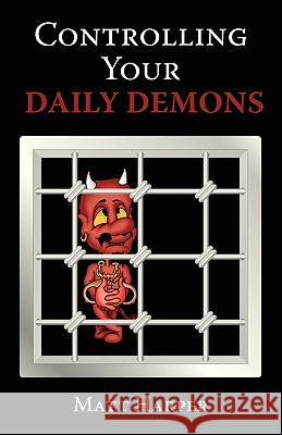 Controlling Your Daily Demons Matthew Harper 9781440110672 GLOBAL AUTHORS PUBLISHERS