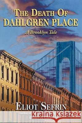The Death of Dahlgren Place: A Brooklyn Tale Eliot Sefrin 9781440129094