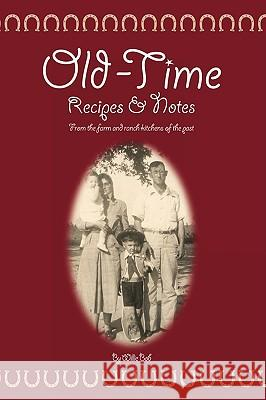 Old Time Recipes and Notes: From the Farm and Ranch Kitchens of the Past Willie Bob 9781440130816