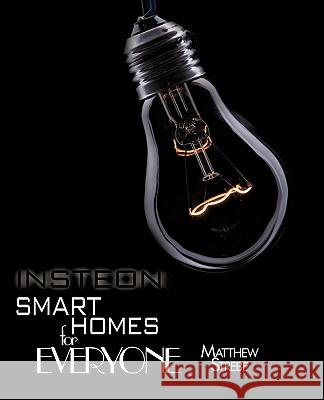 Insteon : Smarthomes for Everyone: The Do-It-Yourself Home Automation Technology Matthew Strebe 9781440133435