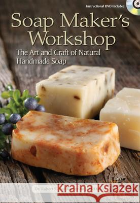 Soap Maker's Workshop : The Art and Craft of Natural Homemade Soap Robert McDaniel 9781440207914