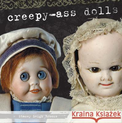 Creepy-Ass Dolls Stacey Brooks 9781440215698