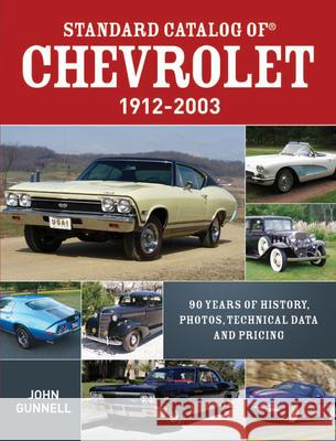 Standard Catalog of Chevrolet, 1912-2003: 90 Years of History, Photos, Technical Data and Pricing John Gunnell 9781440230516