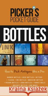 Picker's Pocket Guide to Bottles: How to Pick Antiques Like a Pro Michael Polak 9781440243240
