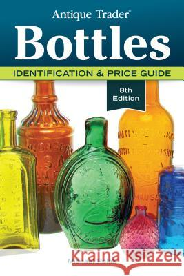 Antique Trader Bottles: Identification & Price Guide Michael Polak 9781440246142