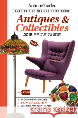 Antique Trader Antiques & Collectibles Price Guide 2018 Eric Bradley 9781440248405