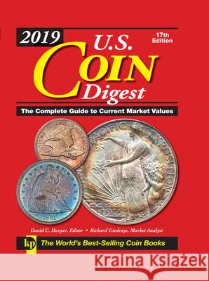 2019 U.S. Coin Digest: The Complete Guide to Current Market Values David C. Harper Richard Giedroyc 9781440248603 Krause Publications