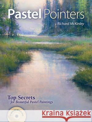 Pastel Pointers: Top Secrets for Beautiful Pastel Paintings [With DVD] Richard McKinley 9781440308390