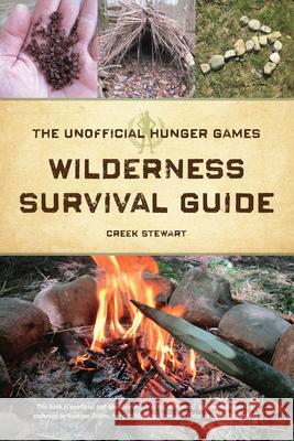 The Unofficial Hunger Games Wilderness Survival Guide Creek Stewart 9781440328558