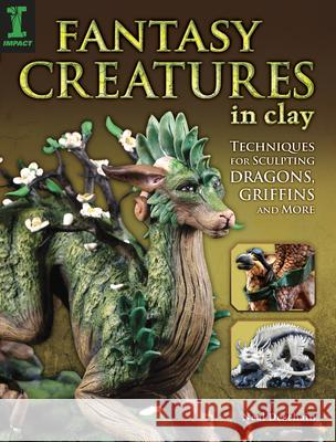 Fantasy Creatures in Clay: Techniques for Sculpting Dragons, Griffins and More Emily Coleman 9781440336720