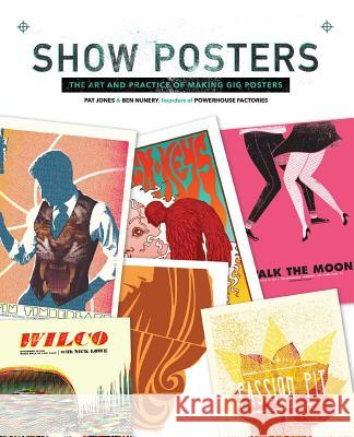 Show Posters: The Art and Practice of Making Gig Posters Print Books                              Powerhouse Factories 9781440340543