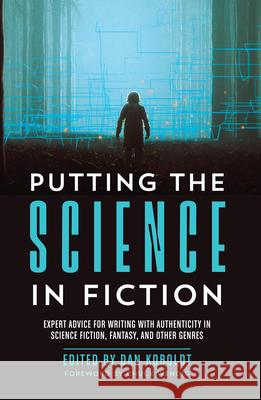 Putting the Science in Fiction: Expert Advice for Writing with Authenticity in Science Fiction, Fantasy, & Other Genres  9781440353383