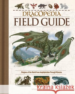 Dracopedia Field Guide: Dragons of the World from Amphipteridae Through Wyvernae  9781440353840